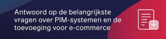 Antwoord op de belangrijkste vragen over PIM-systemen en de toevoeging voor e commerce CTA
