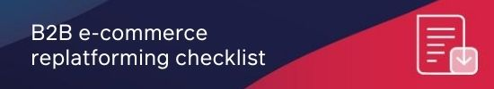 B2B e-commerce replatforming checklist CTA