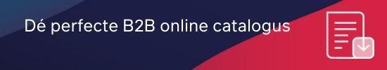 Dé perfecte B2B online catalogus CTA