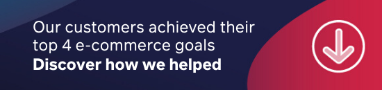 Discover how we helped our customers achieve their top 4 e-commerce goals