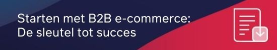 Starten met B2B e-commerce de sleutel tot succes CTA
