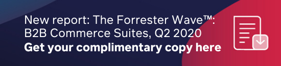 Download your complimentary copy of The Forrester Wave™: B2B Commerce Suites, Q2 2020 report