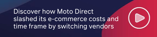Discover how Moto Direct slashed its e-commerce costs and time frame by switching vendors >